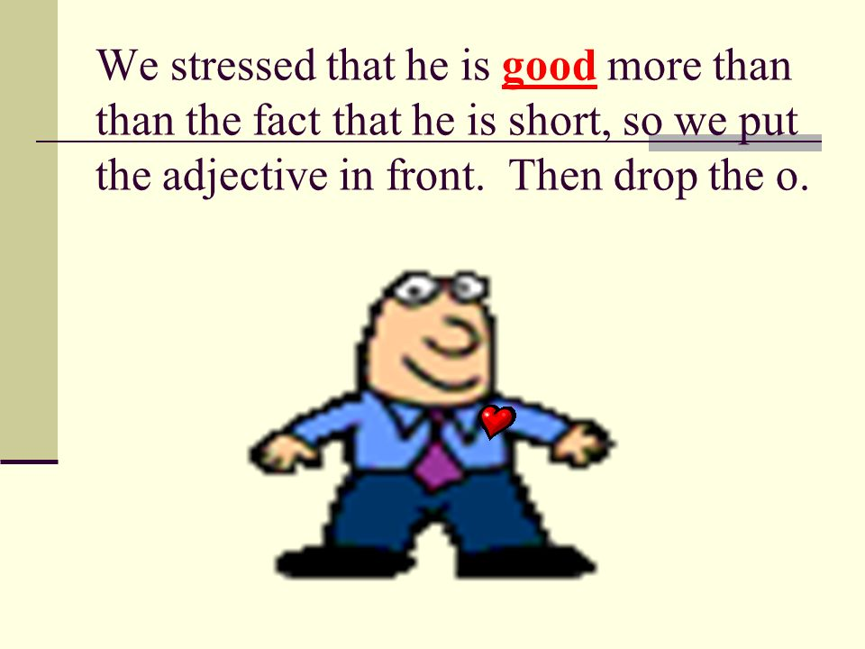 We stressed that he is good more than than the fact that he is short, so we put the adjective in front. Then drop the o.
