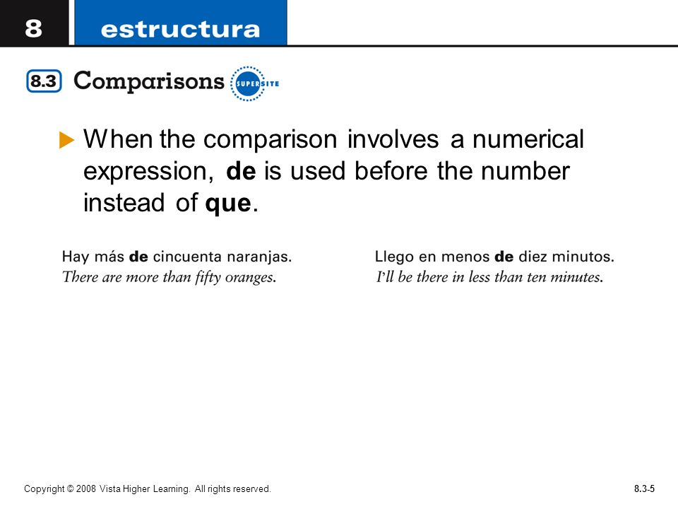 Copyright © 2008 Vista Higher Learning. All rights reserved.8.3-5 When the comparison involves a numerical expression, de is used before the number in