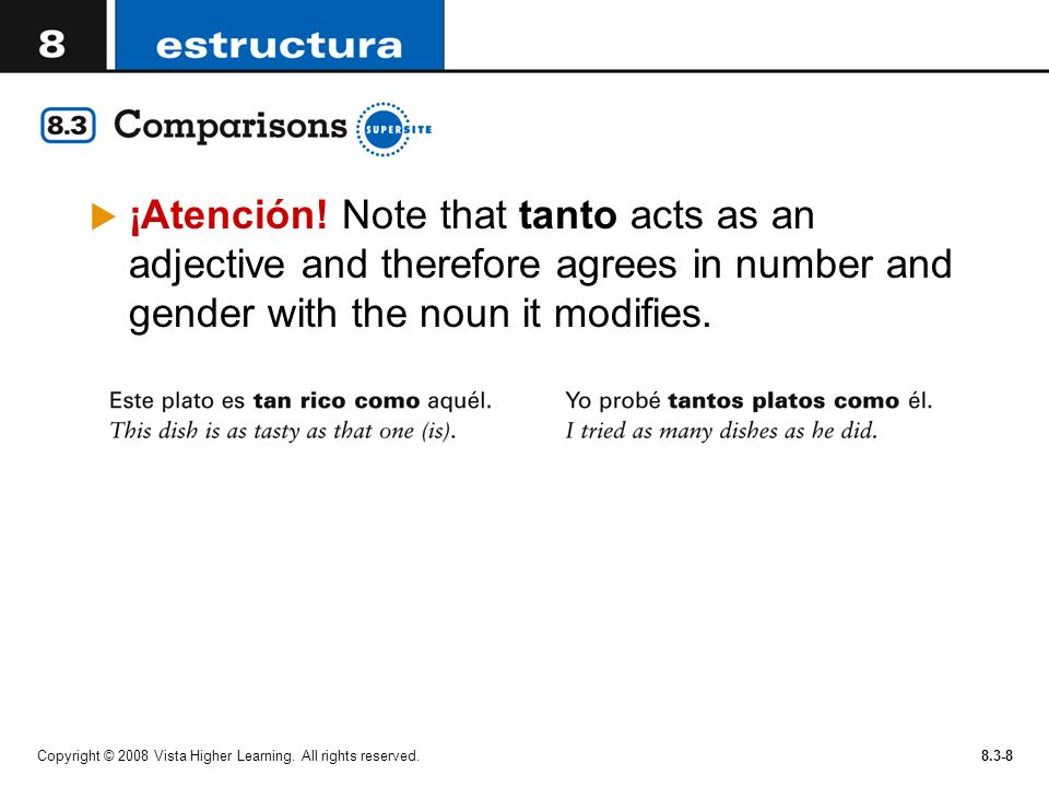 Copyright © 2008 Vista Higher Learning. All rights reserved.8.3-8 ¡Atención! Note that tanto acts as an adjective and therefore agrees in number and g