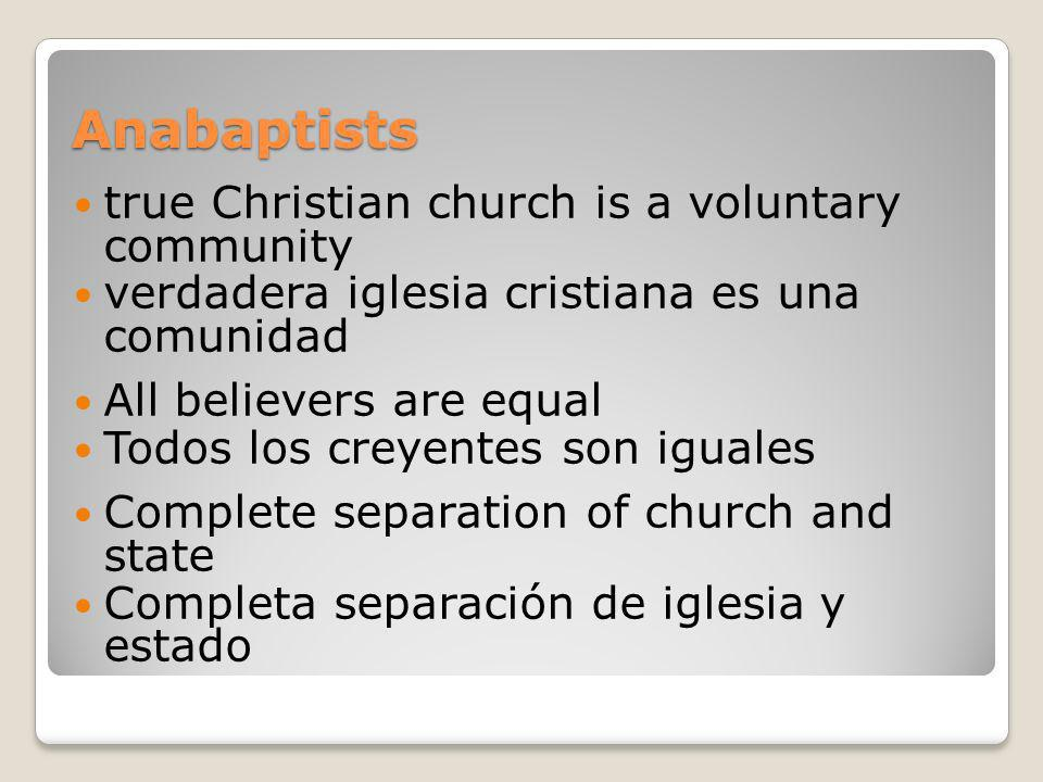 Anabaptists true Christian church is a voluntary community verdadera iglesia cristiana es una comunidad All believers are equal Todos los creyentes so
