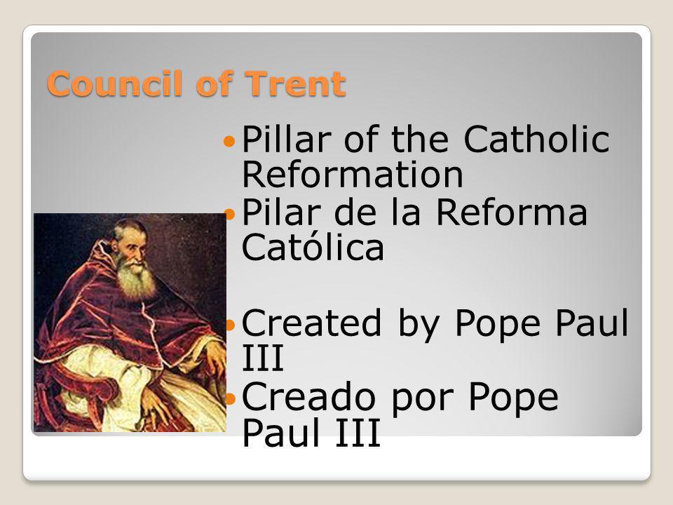 Council of Trent Pillar of the Catholic Reformation Pilar de la Reforma Católica Created by Pope Paul III Creado por Pope Paul III