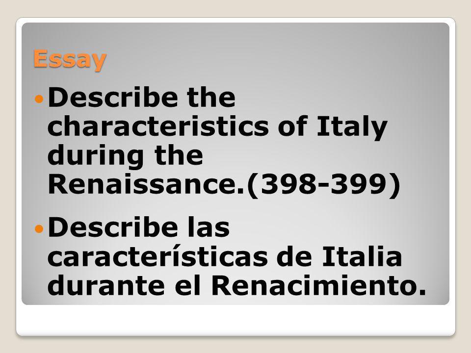 Essay Describe the characteristics of Italy during the Renaissance.(398-399) Describe las características de Italia durante el Renacimiento.
