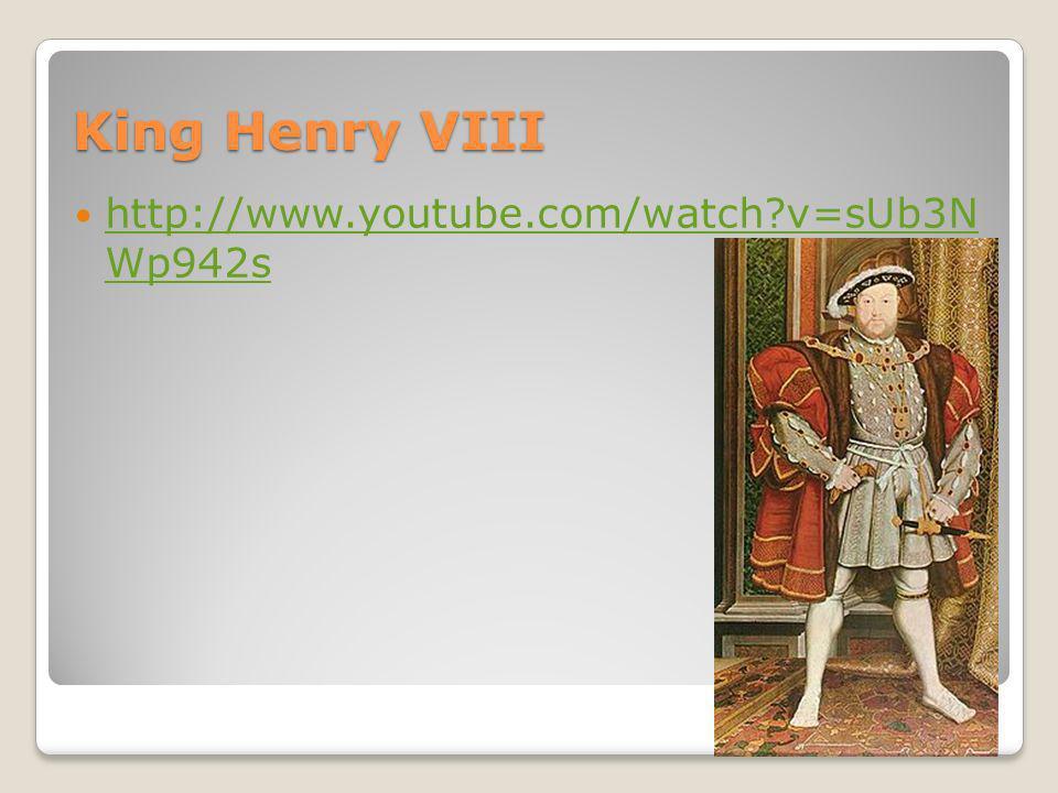 King Henry VIII http://www.youtube.com/watch?v=sUb3N Wp942s http://www.youtube.com/watch?v=sUb3N Wp942s