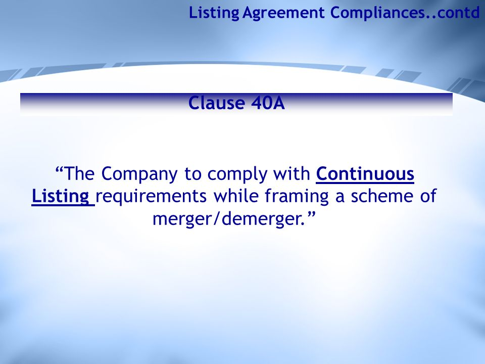 Clause 40A Listing Agreement Compliances..contd The Company to comply with Continuous Listing requirements while framing a scheme of merger/demerger.
