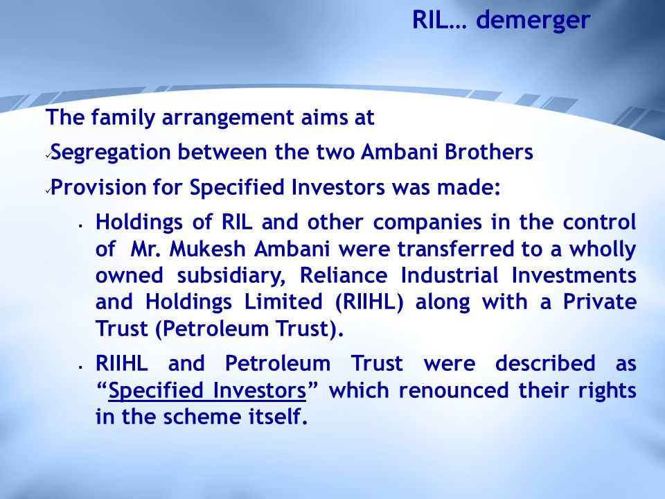 The family arrangement aims at Segregation between the two Ambani Brothers Provision for Specified Investors was made: Holdings of RIL and other companies in the control of Mr.