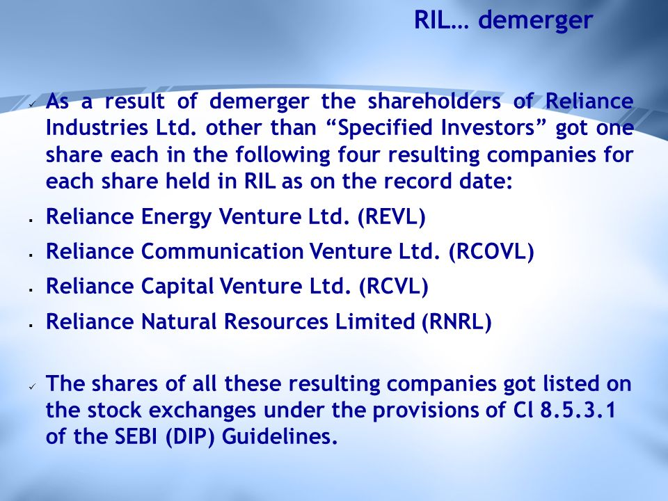 As a result of demerger the shareholders of Reliance Industries Ltd.