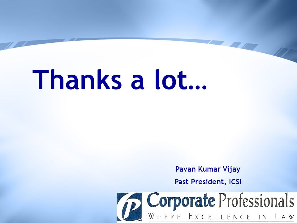 Thanks a lot… Pavan Kumar Vijay Past President, ICSI