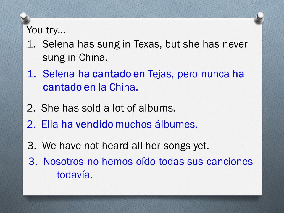 You try… 1.Selena has sung in Texas, but she has never sung in China.