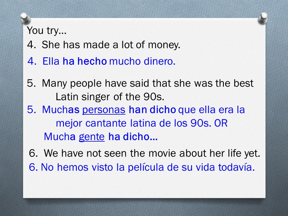 You try… 4. She has made a lot of money. 4. Ella ha hecho mucho dinero.