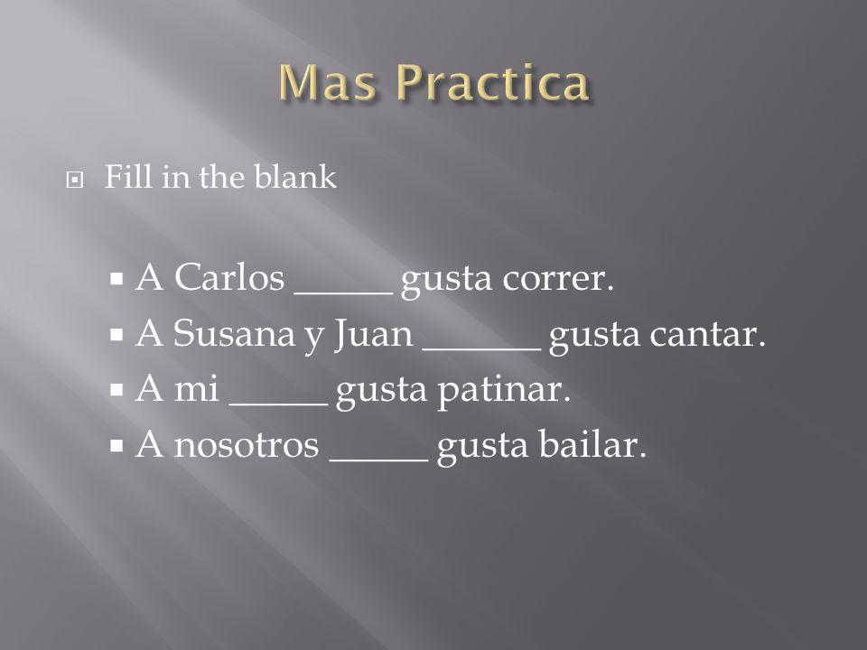 Fill in the blank A Carlos _____ gusta correr. A Susana y Juan ______ gusta cantar.
