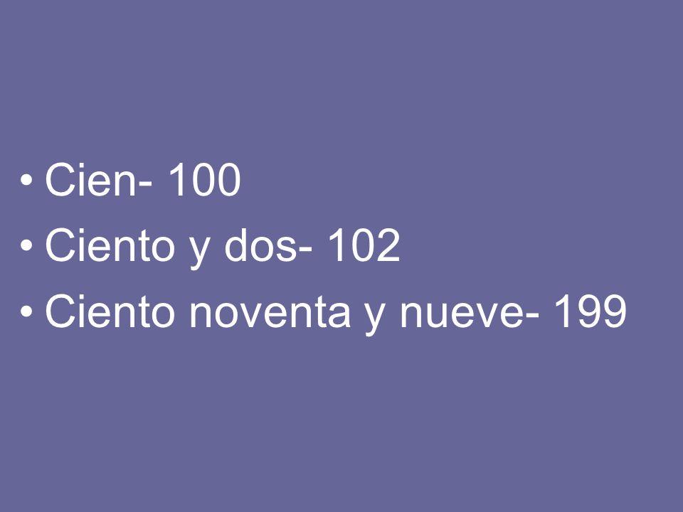 Cien- 100 Ciento y dos- 102 Ciento noventa y nueve- 199