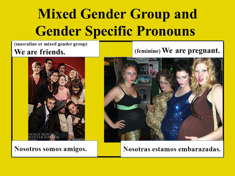 Mixed Gender Group and Gender Specific Pronouns (masculine or mixed gender group) We are friends. (masculine or mixed gender group) We are friends. No