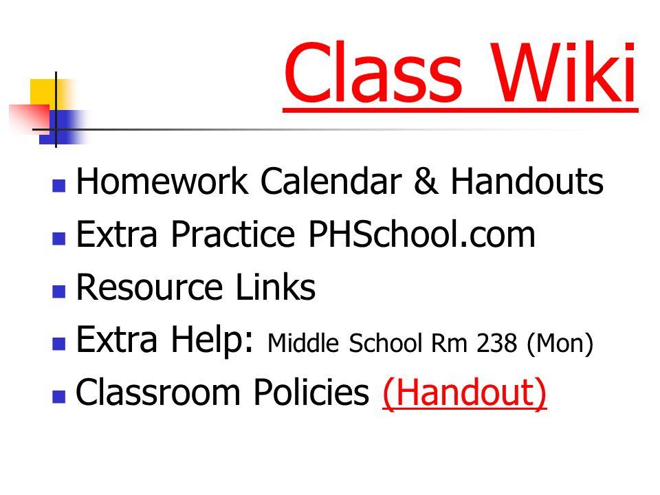 Class Wiki Homework Calendar & Handouts Extra Practice PHSchool.com Resource Links Extra Help: Middle School Rm 238 (Mon) Classroom Policies (Handout)