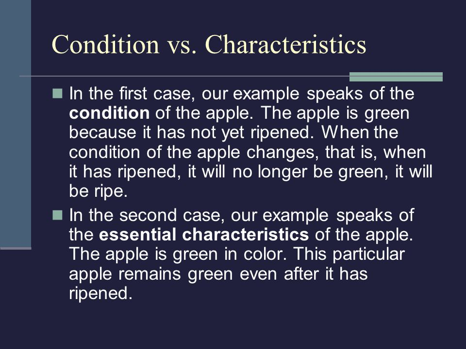 In the first case, our example speaks of the condition of the apple. The apple is green because it has not yet ripened. When the condition of the appl