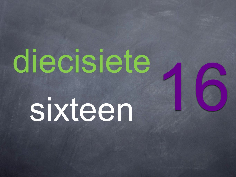 diecisiete sixteen 16