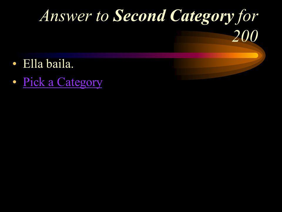 Second Category for 200 How do you say, She dances in Spanish