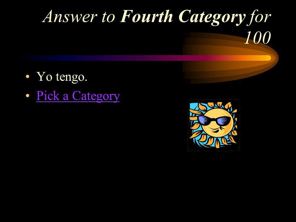 Fourth Category for 100 How do you say, I have in Spanish