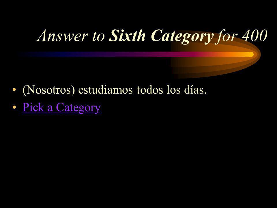 Sixth Category for 400 How do you say we study every day in Spanish