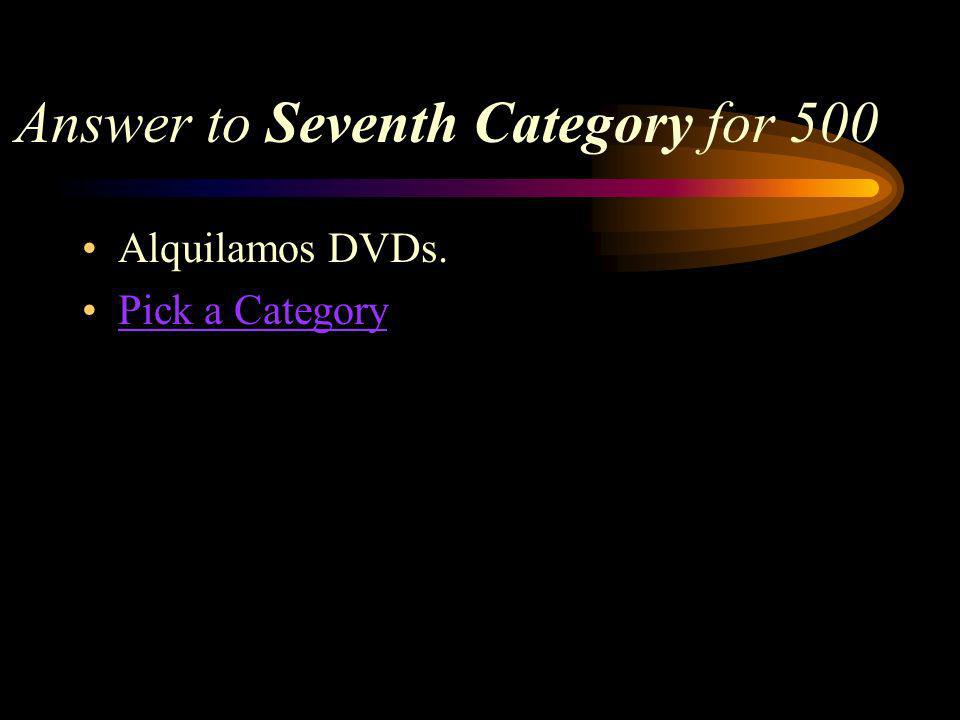 Seventh Category for 500 How would you say, We rent DVDs in Spanish
