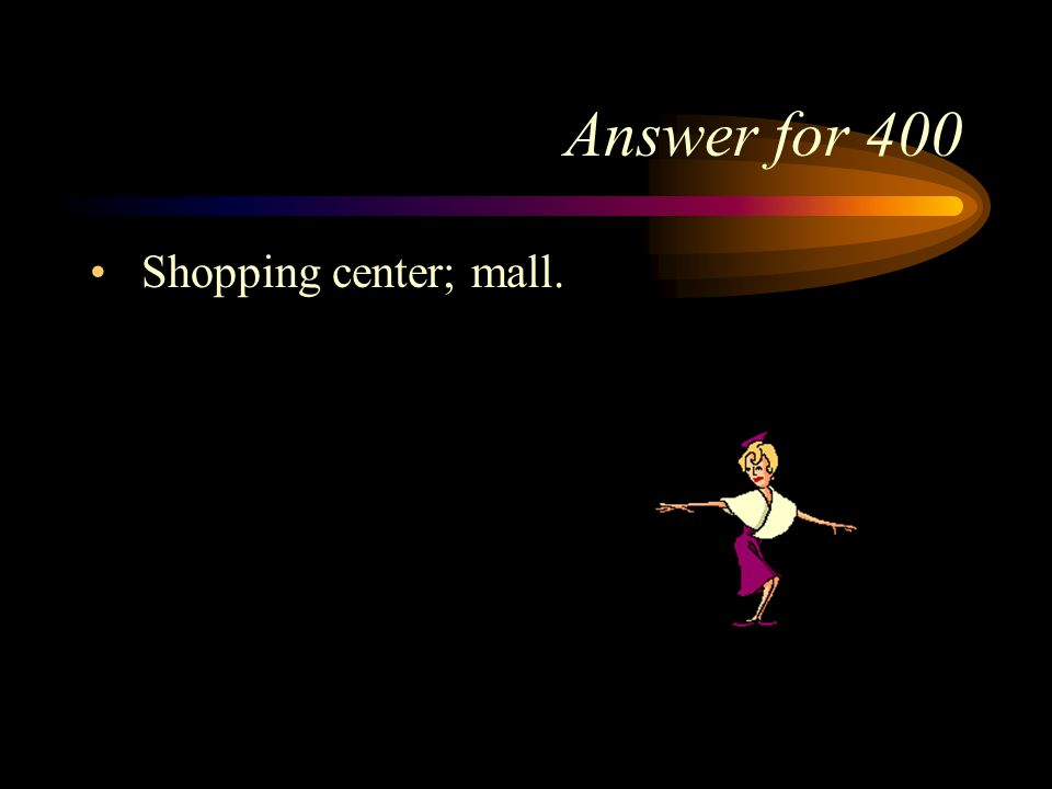 First Category for 400 What is does el centro comercial mean in English?