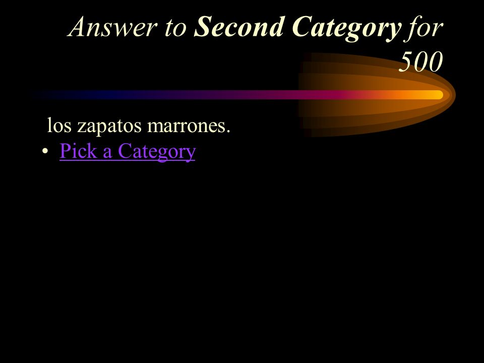 Second Category for 500 How do you say, the brown shoes in Spanish?