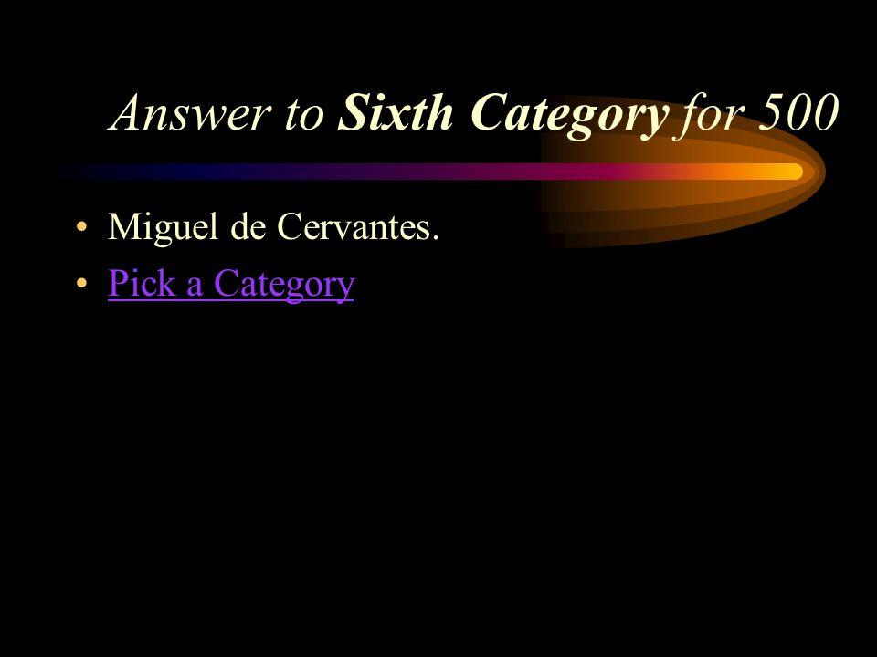 Sixth Category for 500 Who wrote the famous Spanish novel, El ingenioso hidalgo Don Quijote de la Mancha