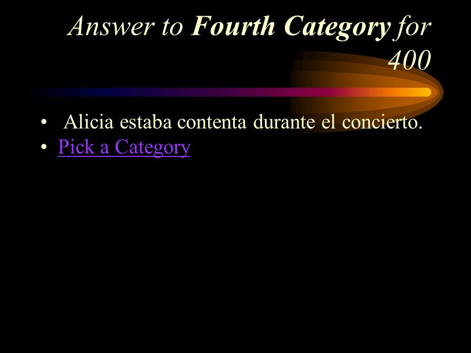 Fourth Category for 400 How do you say, Alicia was happy during the concert in Spanish?