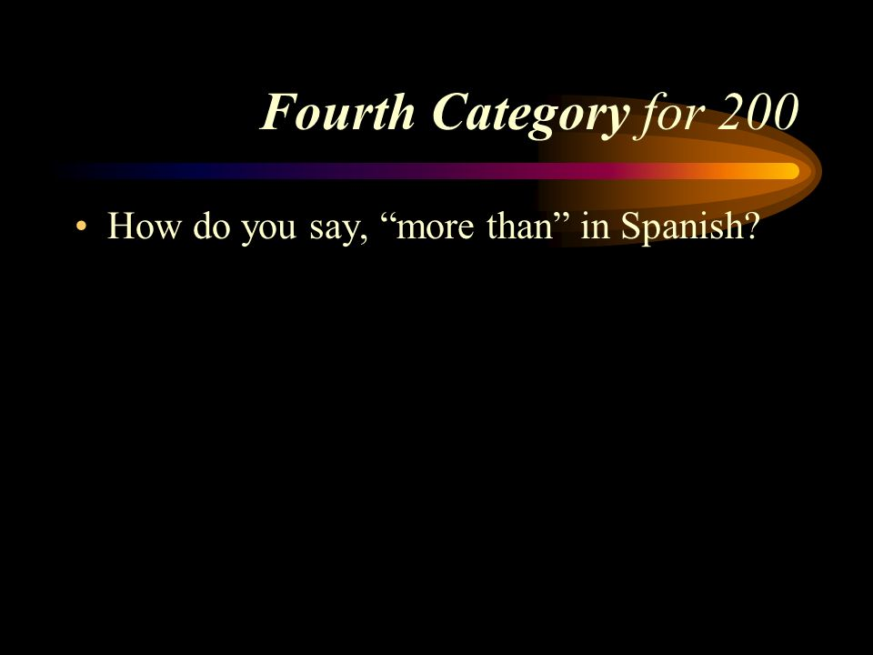 Answer to Fourth Category for 100 Menos que. Pick a Category
