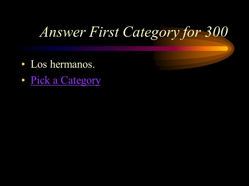 First Category for 300 How do you say siblings in Spanish