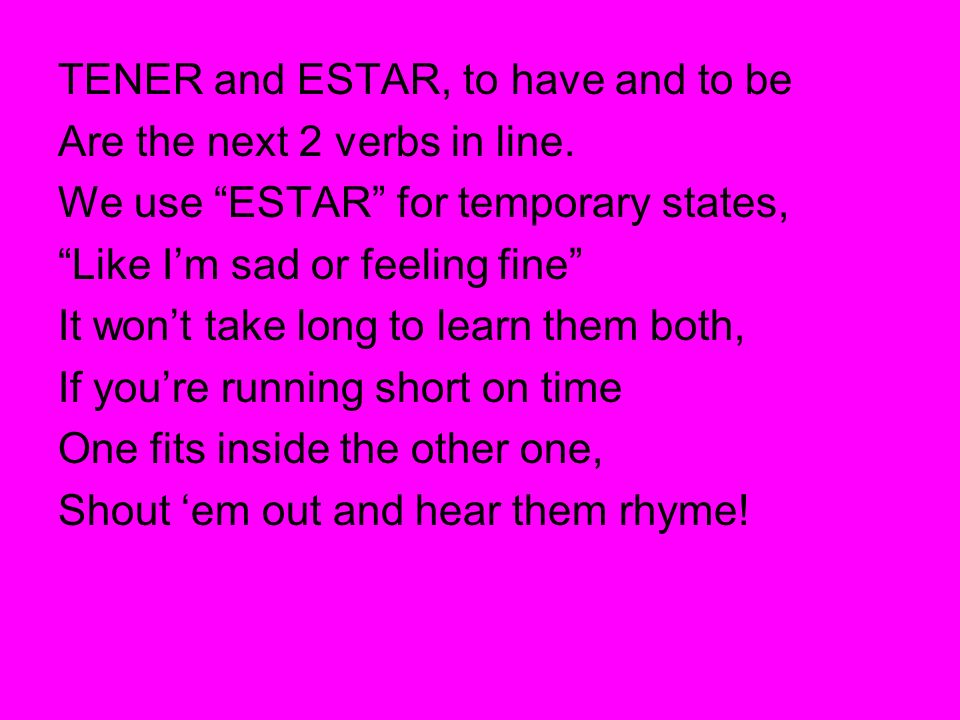 TENER and ESTAR, to have and to be Are the next 2 verbs in line. We use ESTAR for temporary states, Like Im sad or feeling fine It wont take long to l