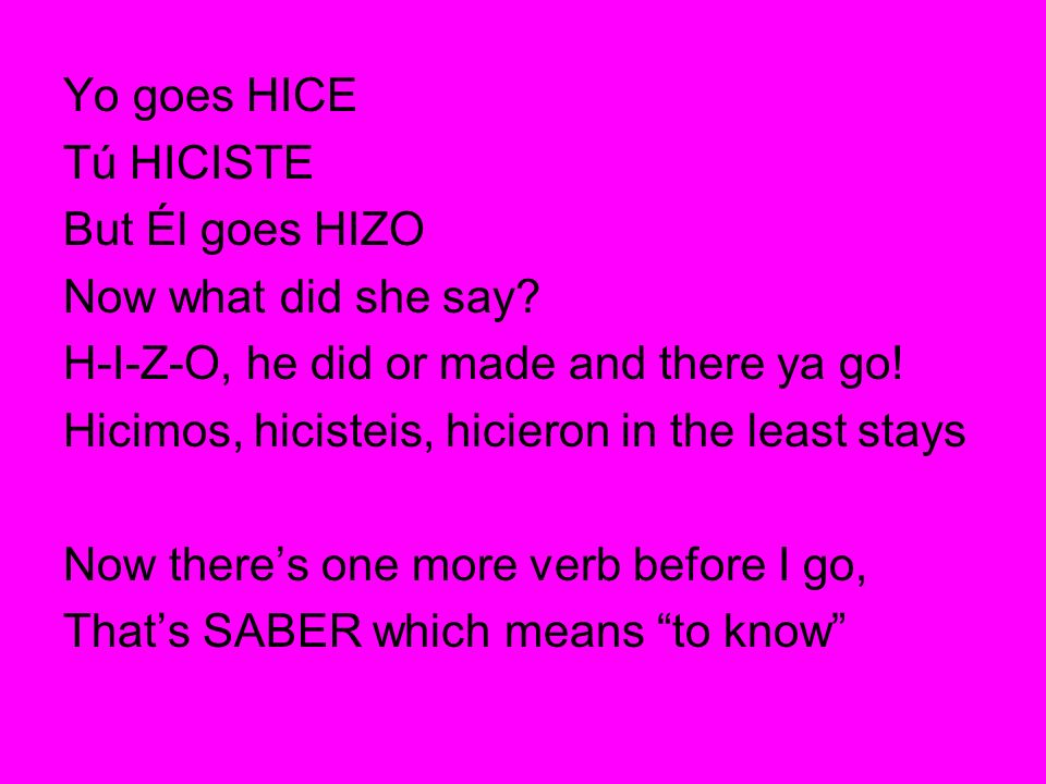 Yo goes HICE Tú HICISTE But Él goes HIZO Now what did she say? H-I-Z-O, he did or made and there ya go! Hicimos, hicisteis, hicieron in the least stay