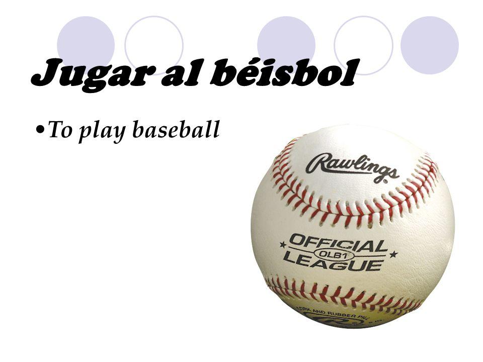 Jugar al béisbol To play baseball