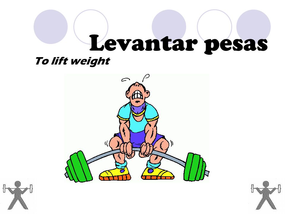 Levantar pesas To lift weight