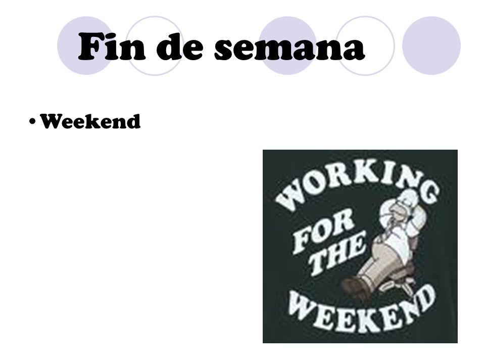Fin de semana Weekend