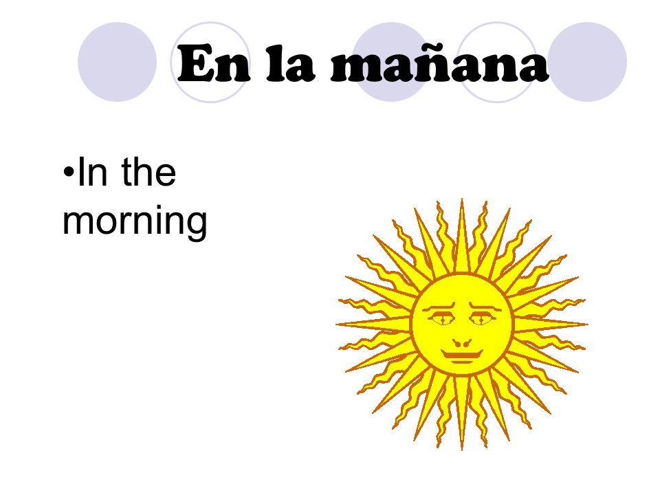 En la mañana In the morning
