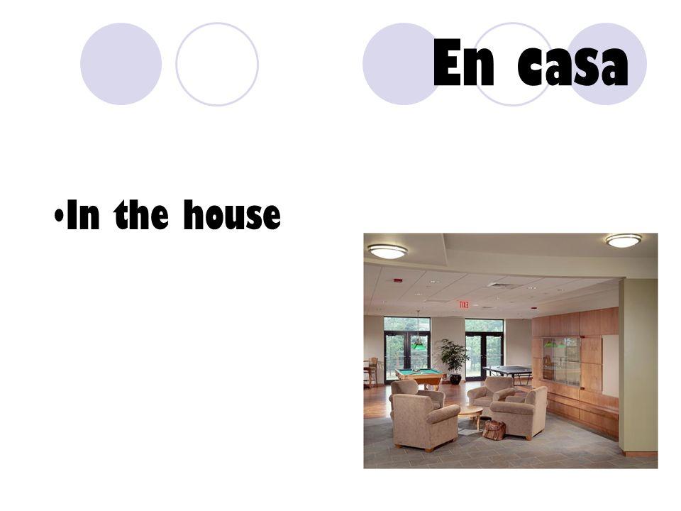 En casa In the house