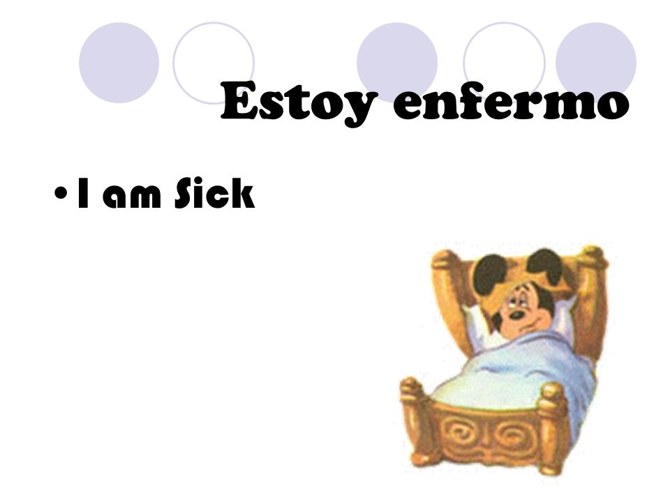Estoy enfermo I am Sick