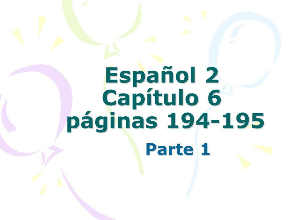 Español 2 Capítulo 6 páginas 194-195 Parte 1
