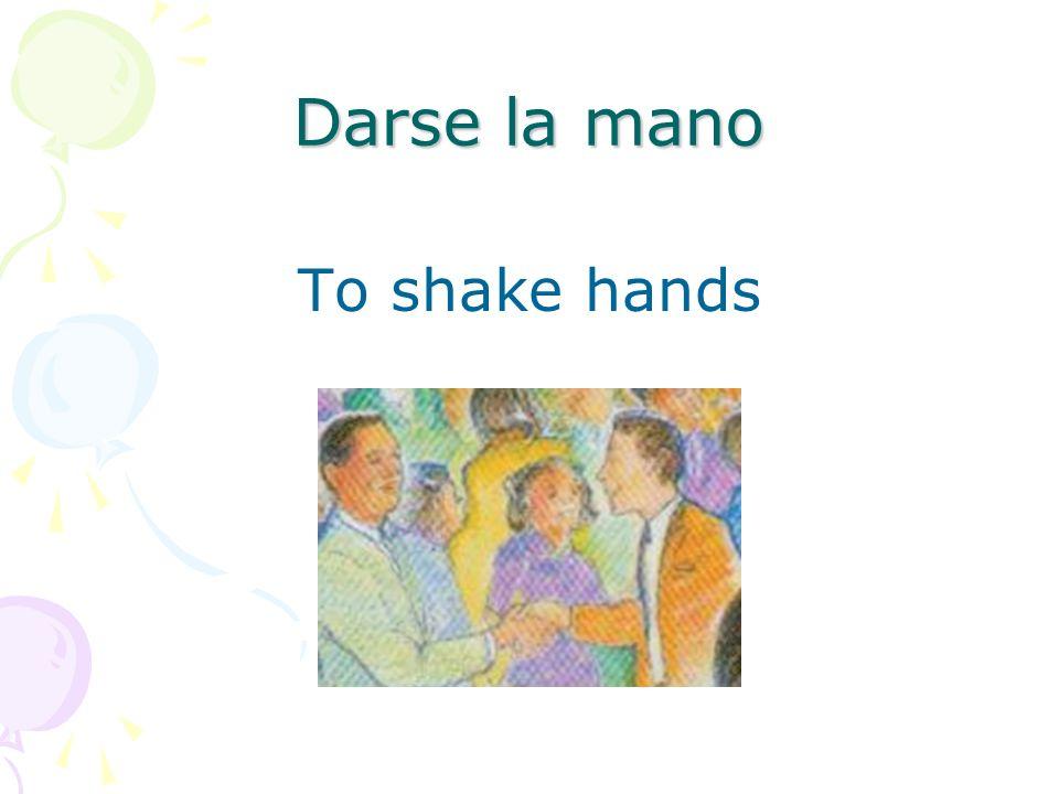 Darse la mano To shake hands