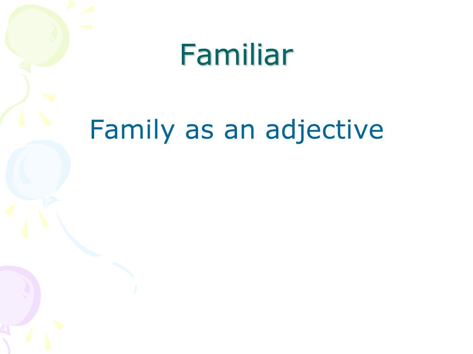 Familiar Family as an adjective