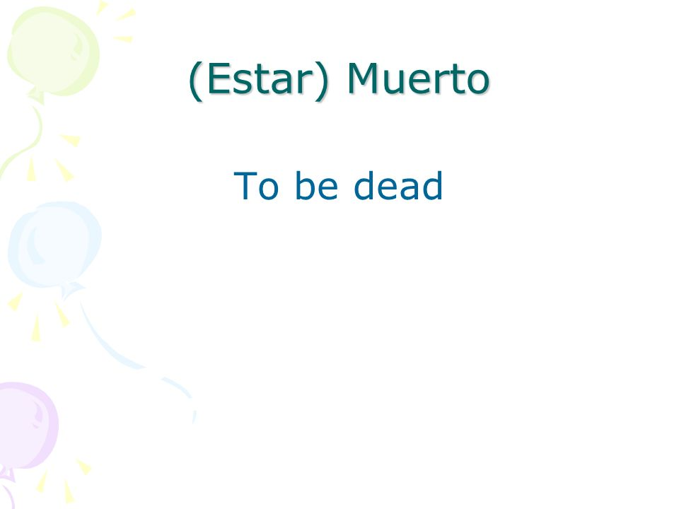 (Estar) Muerto To be dead