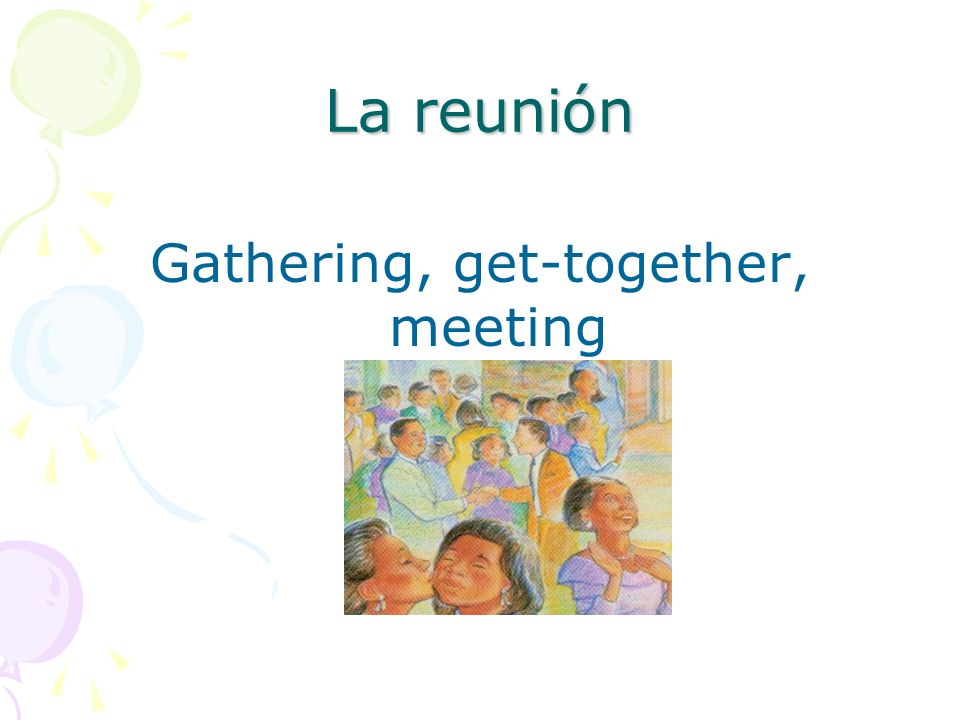 La reunión Gathering, get-together, meeting