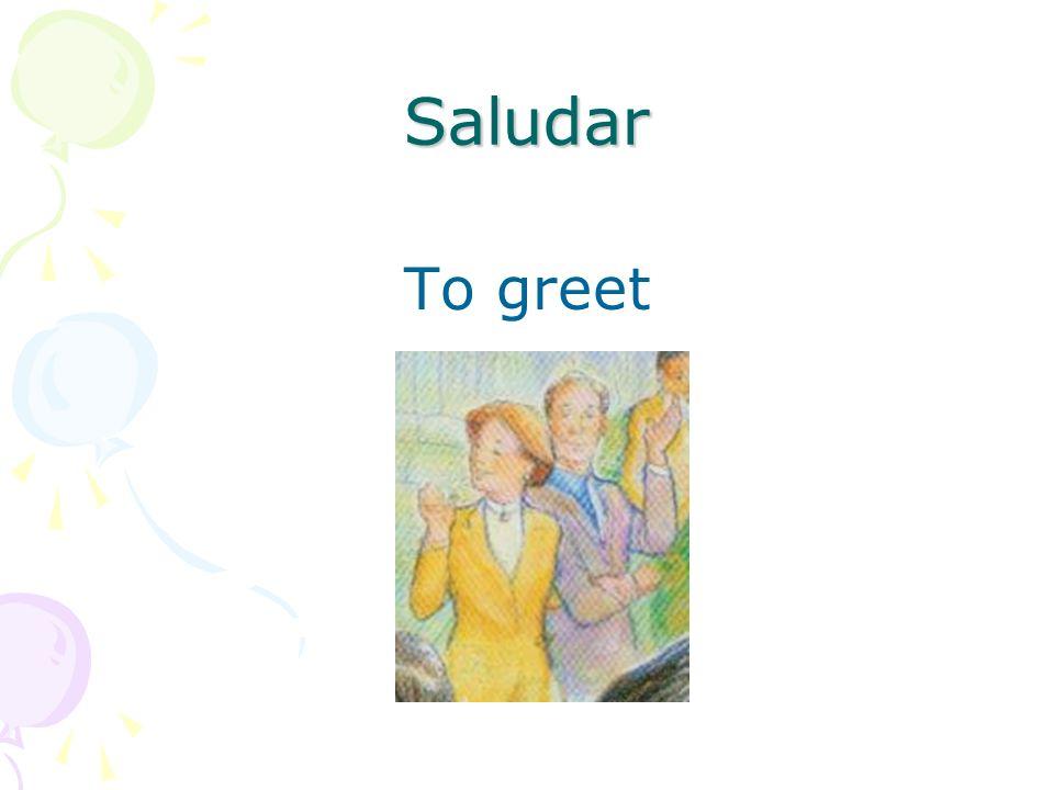Saludar To greet