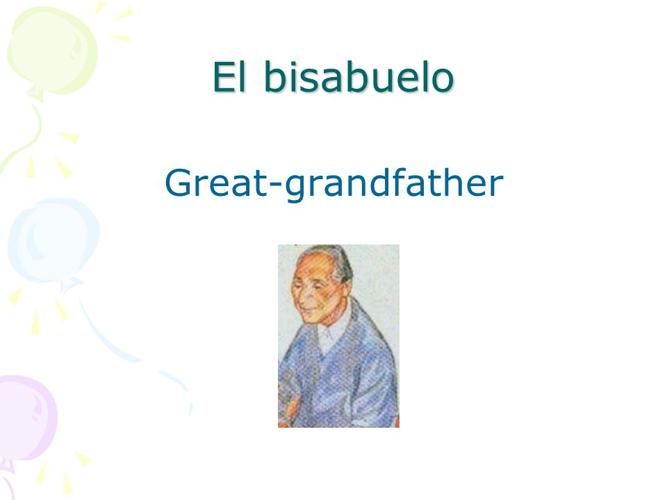 El bisabuelo Great-grandfather