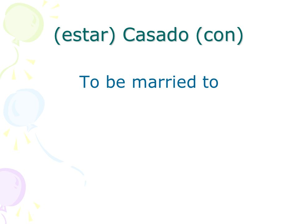 (estar) Casado (con) To be married to
