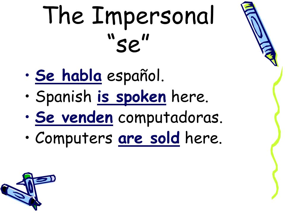 The Impersonal se In Spanish we use se + the él or the ellos form of the verb.