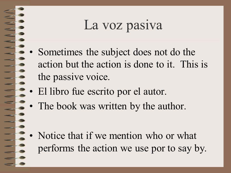 La voz pasiva Para formar la voz pasiva, usa: Receiver + preterite of ser +past part.