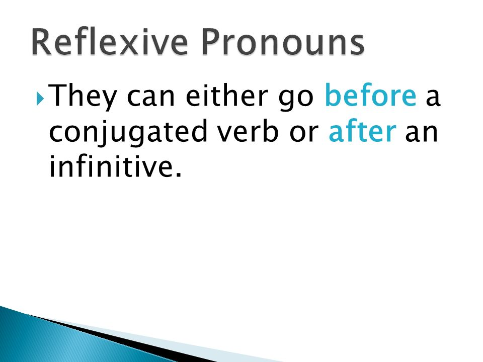 Make sure your reflexive pronoun agrees with the subject of your verb. Por ejemplo: Me lavo Vamos a lavarnos las manos Te cepillas ¿Puedes acostarte?