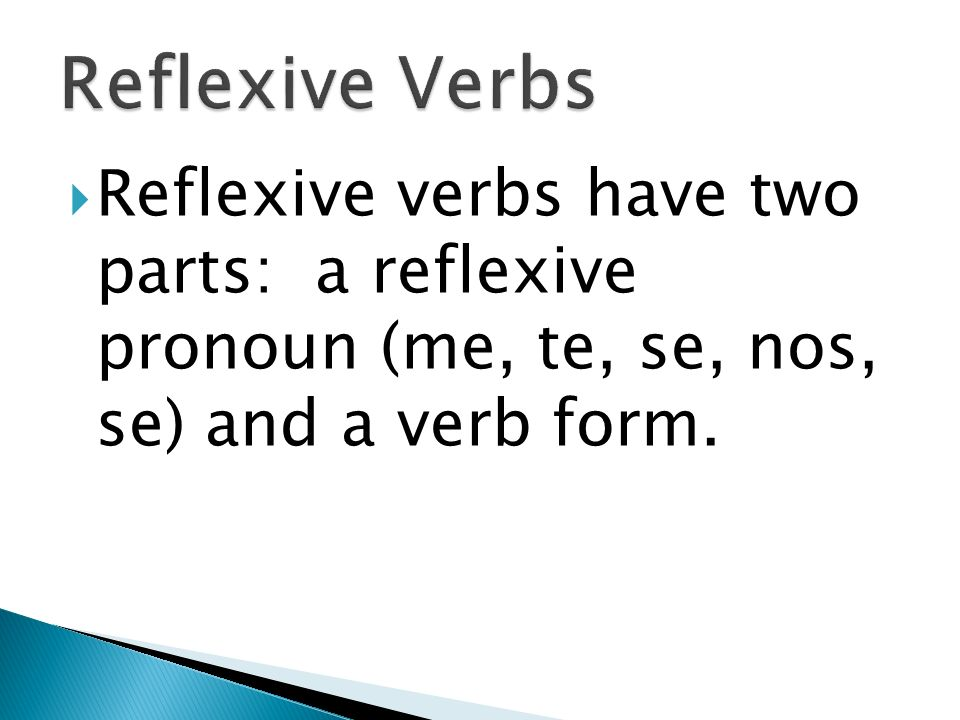 Reflexive verbs are used to tell that a person does something to or for him- or herself.