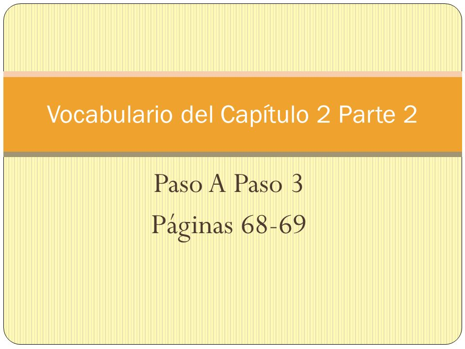 Paso A Paso 3 Páginas 68-69 Vocabulario del Capítulo 2 Parte 2